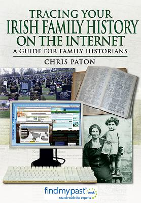 Tracing Your Irish History on the Internet By Paton, Chris