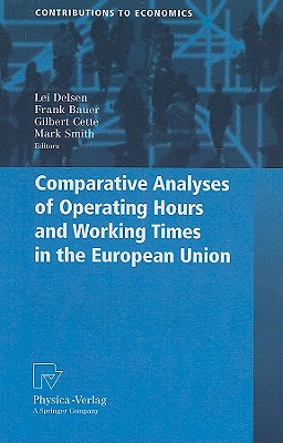Comparative Analysis of Operating Hours and Working Times in the European Union By Delsen, Lei (EDT)/ Bauer, Frank (EDT)/ Cette, Gilbert (EDT)/ Smith, Mark (EDT)
